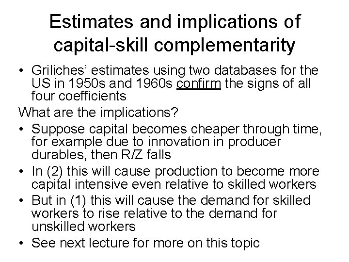 Estimates and implications of capital-skill complementarity • Griliches' estimates using two databases for the