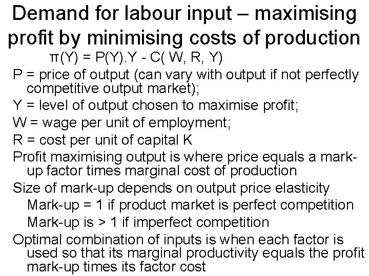 Demand for labour input – maximising profit by minimising costs of production π(Y) =