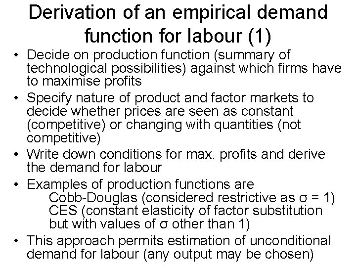 Derivation of an empirical demand function for labour (1) • Decide on production function