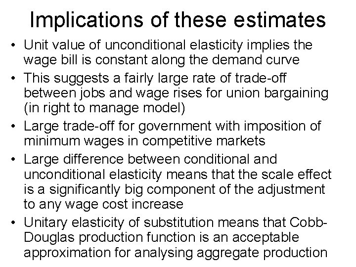Implications of these estimates • Unit value of unconditional elasticity implies the wage bill