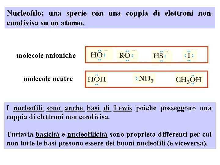 Nucleofilo: una specie con una coppia di elettroni non condivisa su un atomo. molecole