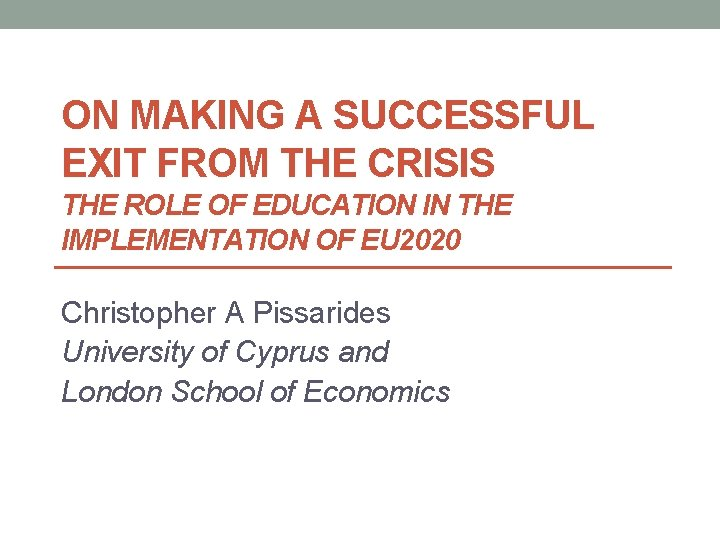 ON MAKING A SUCCESSFUL EXIT FROM THE CRISIS THE ROLE OF EDUCATION IN THE