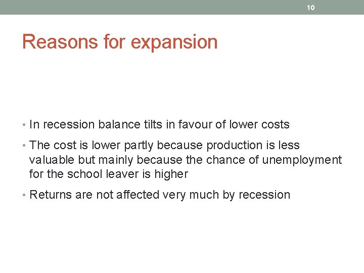 10 Reasons for expansion • In recession balance tilts in favour of lower costs