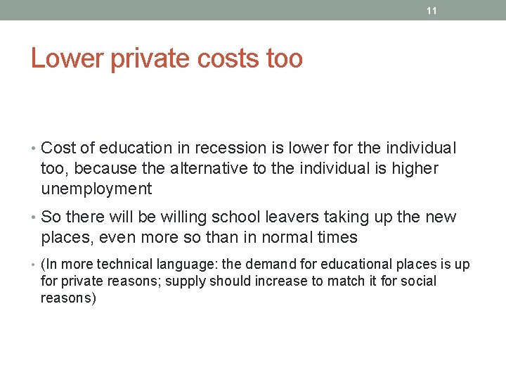 11 Lower private costs too • Cost of education in recession is lower for