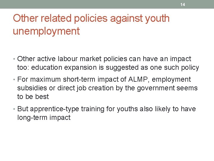 14 Other related policies against youth unemployment • Other active labour market policies can
