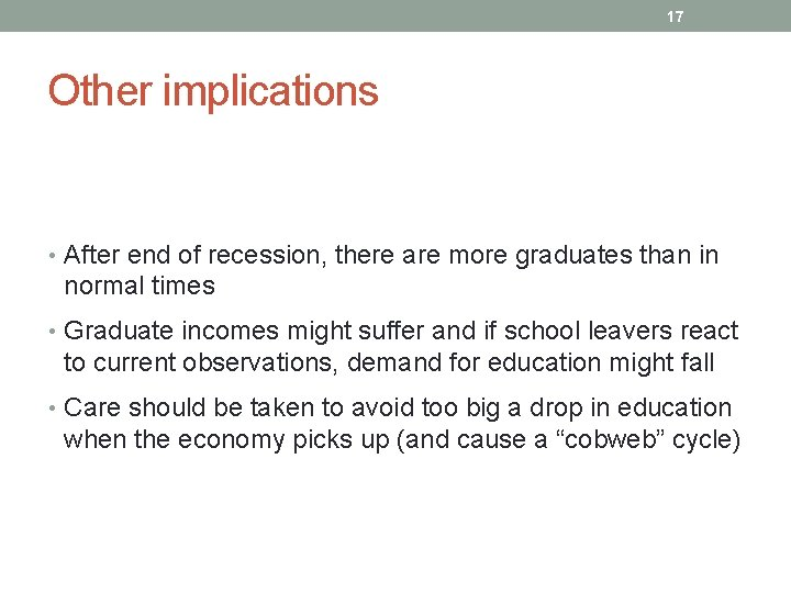 17 Other implications • After end of recession, there are more graduates than in