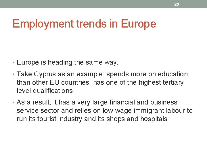 20 Employment trends in Europe • Europe is heading the same way. • Take