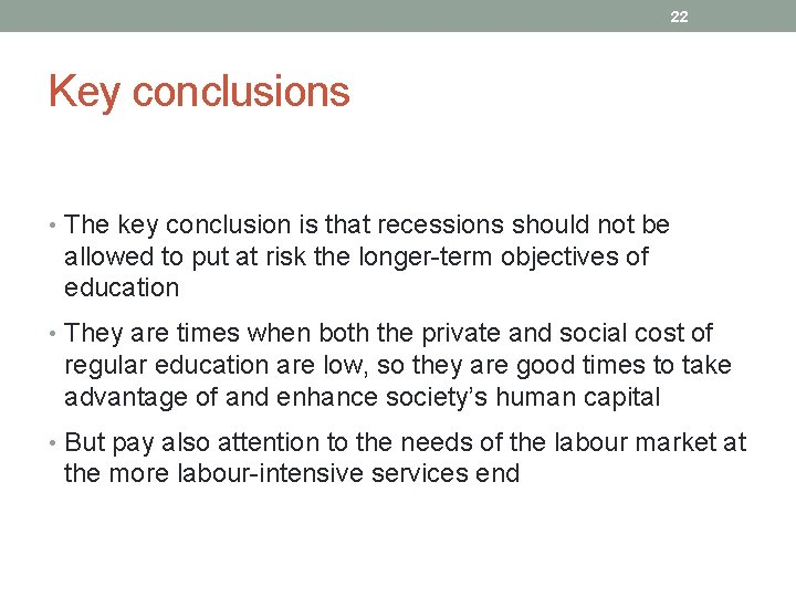 22 Key conclusions • The key conclusion is that recessions should not be allowed