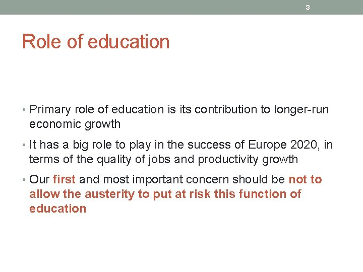 3 Role of education • Primary role of education is its contribution to longer-run