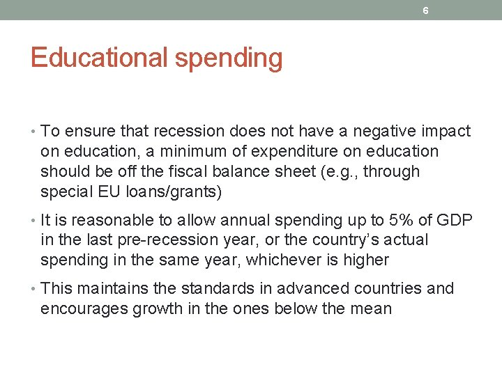 6 Educational spending • To ensure that recession does not have a negative impact