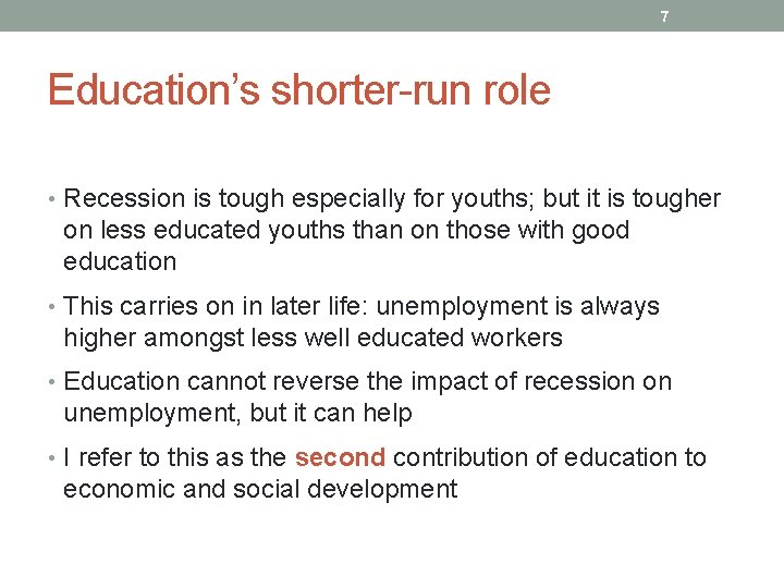 7 Education's shorter-run role • Recession is tough especially for youths; but it is