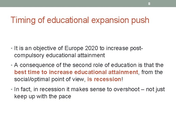 8 Timing of educational expansion push • It is an objective of Europe 2020