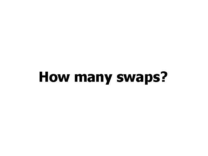 How many swaps?