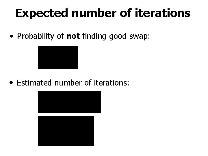 Expected number of iterations • Probability of not finding good swap: • Estimated number