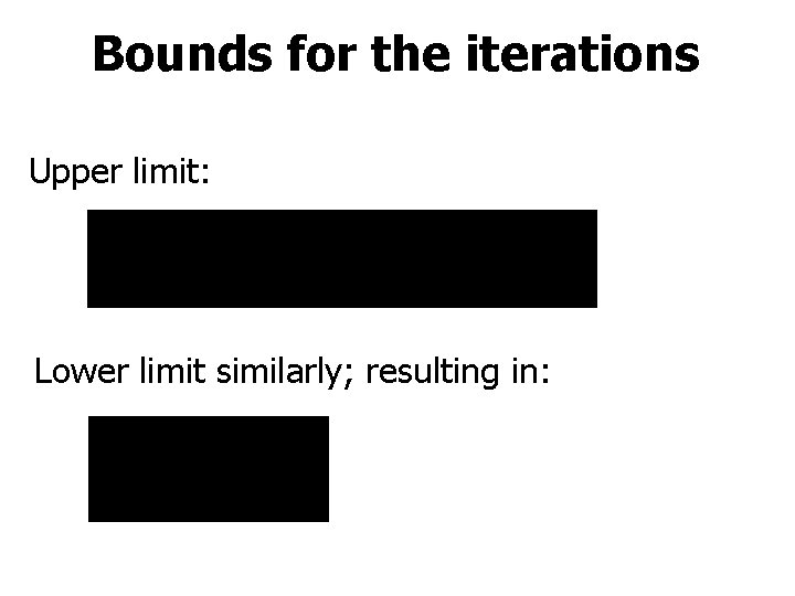 Bounds for the iterations Upper limit: Lower limit similarly; resulting in: