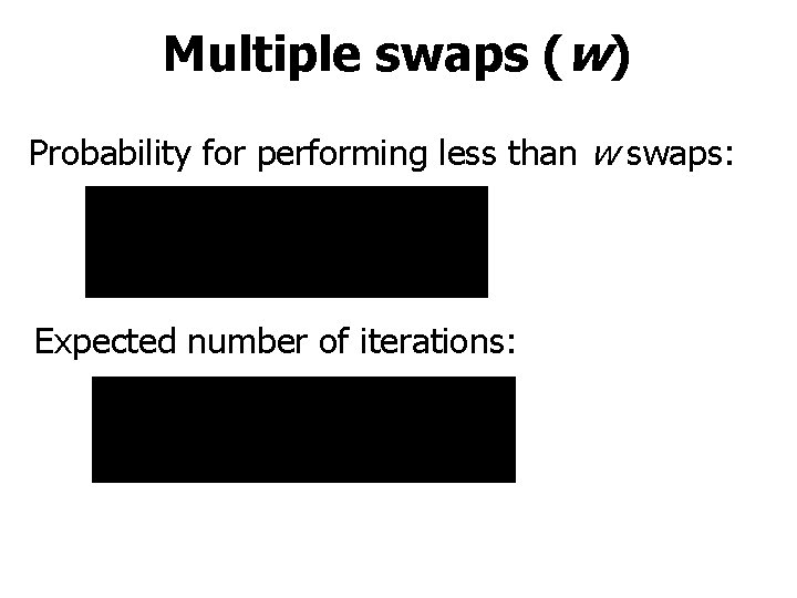 Multiple swaps (w) Probability for performing less than w swaps: Expected number of iterations: