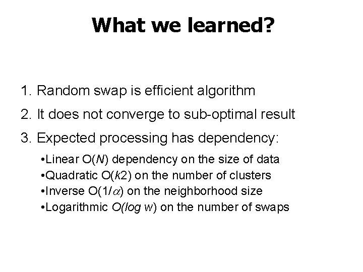 What we learned? 1. Random swap is efficient algorithm 2. It does not converge