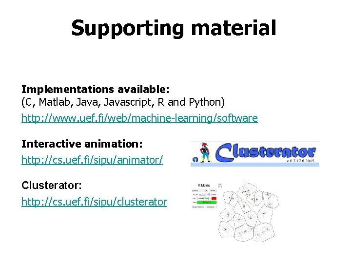 Supporting material Implementations available: (C, Matlab, Javascript, R and Python) http: //www. uef. fi/web/machine-learning/software