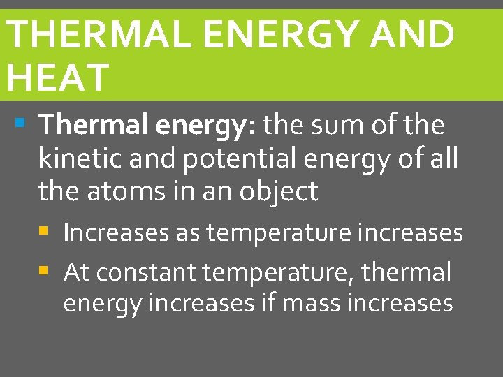 THERMAL ENERGY AND HEAT § Thermal energy: the sum of the kinetic and potential
