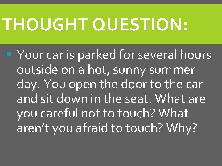 THOUGHT QUESTION: § Your car is parked for several hours outside on a hot,