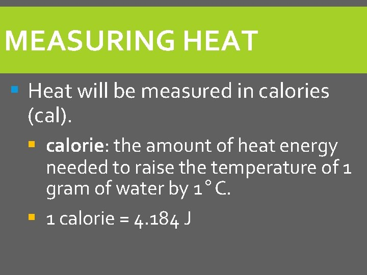 MEASURING HEAT § Heat will be measured in calories (cal). § calorie: the amount