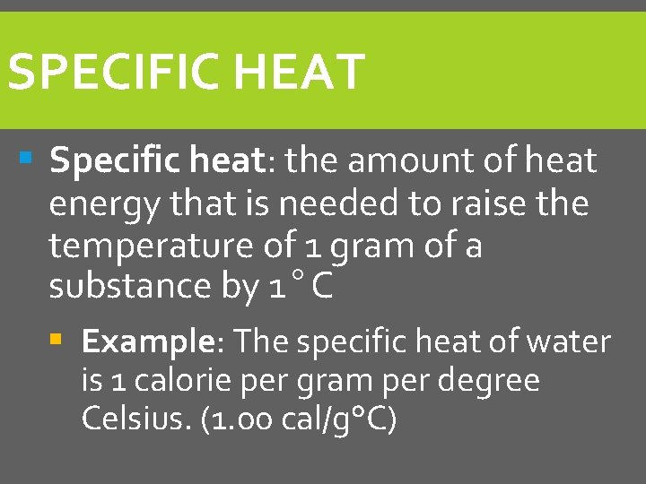 SPECIFIC HEAT § Specific heat: the amount of heat energy that is needed to