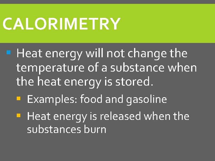 CALORIMETRY § Heat energy will not change the temperature of a substance when the