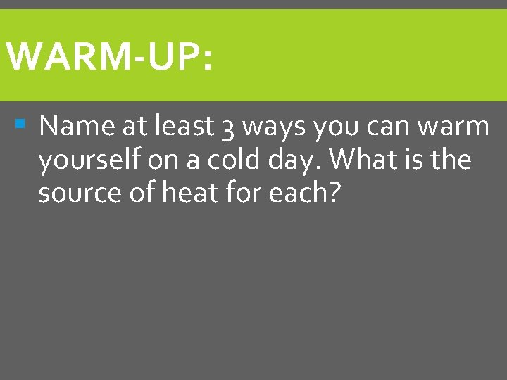 WARM-UP: § Name at least 3 ways you can warm yourself on a cold