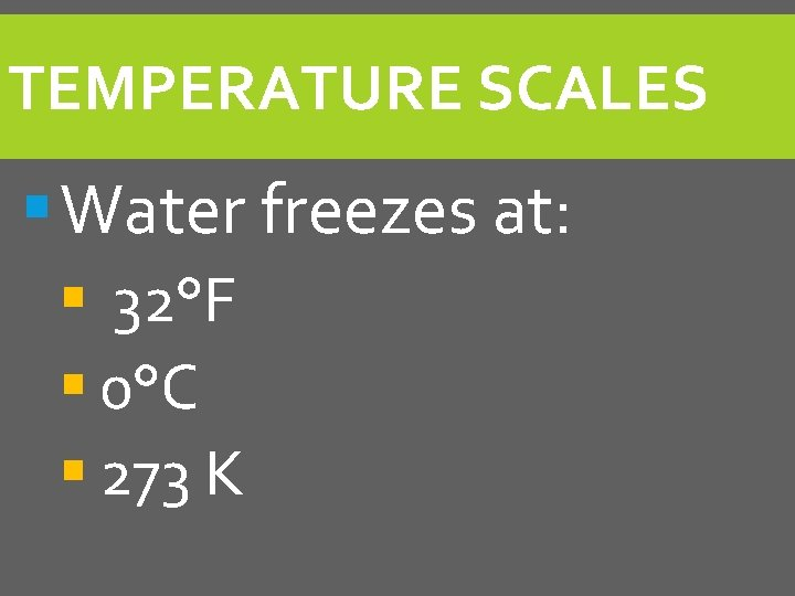 TEMPERATURE SCALES § Water freezes at: § 32°F § 0°C § 273 K