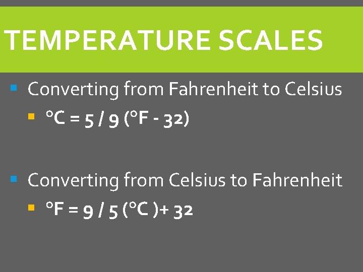 TEMPERATURE SCALES § Converting from Fahrenheit to Celsius § °C = 5 / 9