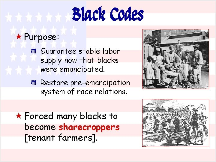 Black Codes « Purpose: * * Guarantee stable labor supply now that blacks were