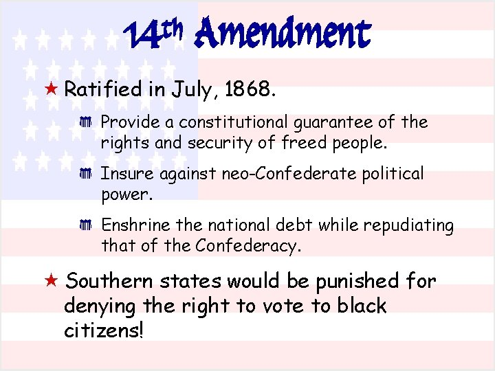 th 14 Amendment « Ratified in July, 1868. * * * Provide a constitutional