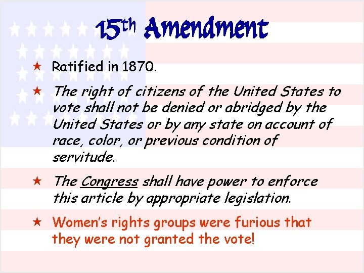 15 th Amendment « Ratified in 1870. « The right of citizens of the
