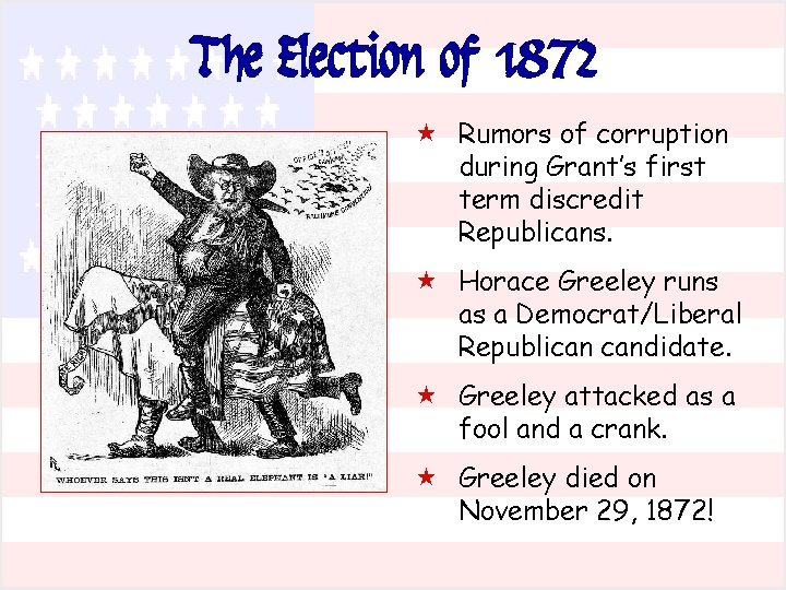 The Election of 1872 « Rumors of corruption during Grant's first term discredit Republicans.