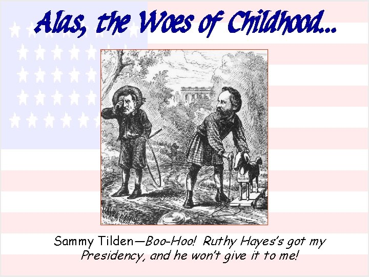 Alas, the Woes of Childhood… Sammy Tilden—Boo-Hoo! Ruthy Hayes's got my Presidency, and he