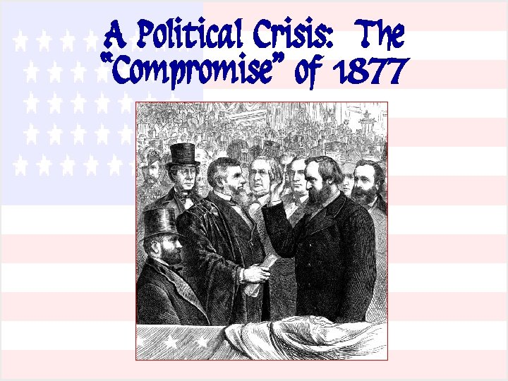 """A Political Crisis: The """"Compromise"""" of 1877"""