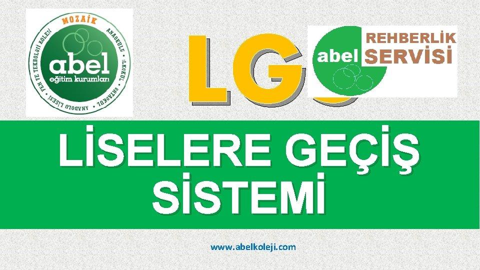 LGS LİSELERE GEÇİŞ SİSTEMİ www. abelkoleji. com