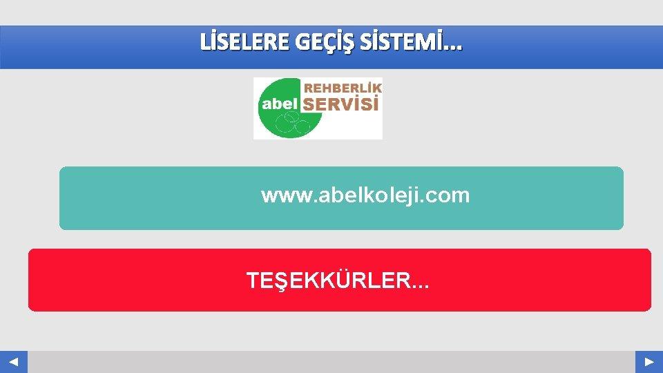 LİSELERE GEÇİŞ SİSTEMİ. . . www. abelkoleji. com TEŞEKKÜRLER. . . Your Log o