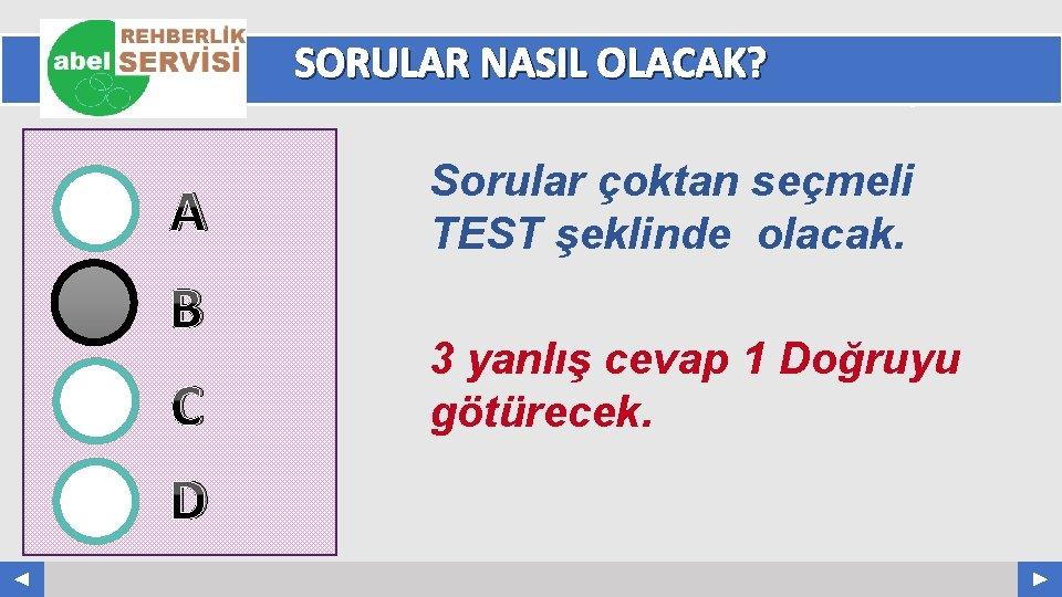 SORULAR NASIL OLACAK? A B C D Your Log o Sorular çoktan seçmeli TEST