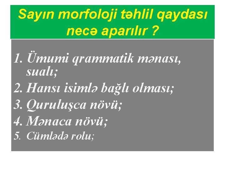 Sayın morfoloji təhlil qaydası necə aparılır ? 1. Ümumi qrammatik mənası, sualı; 2. Hansı