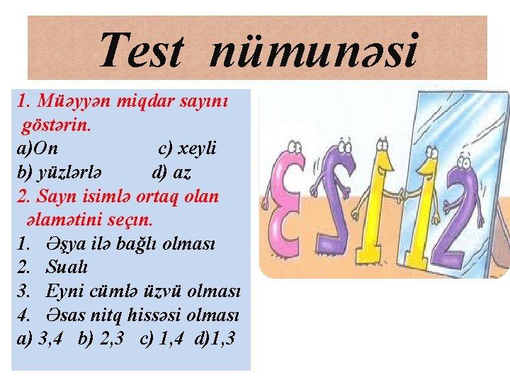 Test nümunəsi 1. Müəyyən miqdar sayını göstərin. a)On c) xeyli b) yüzlərlə d) az
