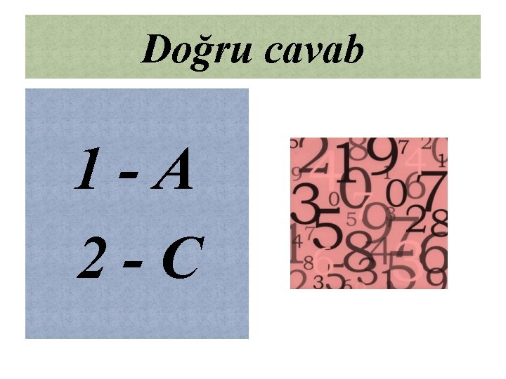 Doğru cavab 1 -A 2 -C