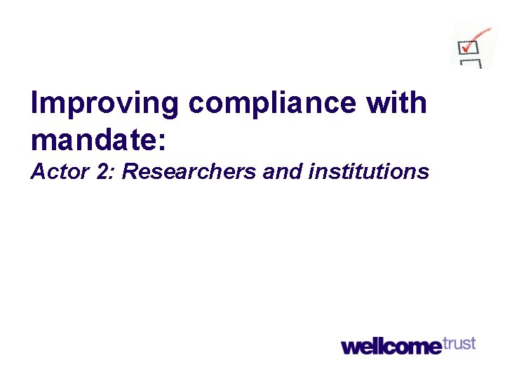 Improving compliance with mandate: Actor 2: Researchers and institutions