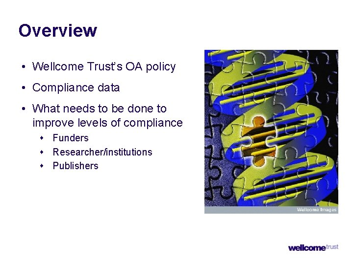 Overview • Wellcome Trust's OA policy • Compliance data • What needs to be