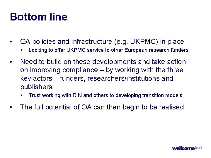 Bottom line • OA policies and infrastructure (e. g. UKPMC) in place s •