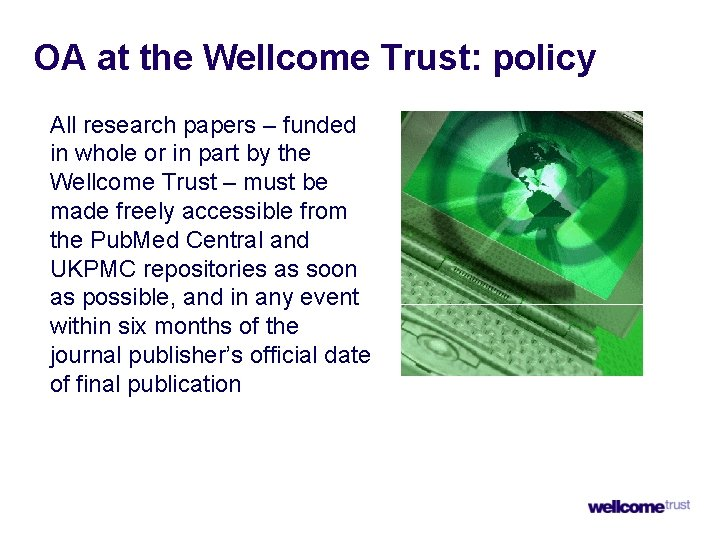OA at the Wellcome Trust: policy All research papers – funded in whole or