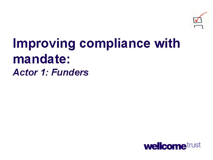 Improving compliance with mandate: Actor 1: Funders