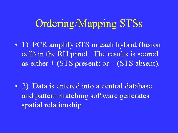 Ordering/Mapping STSs • 1) PCR amplify STS in each hybrid (fusion cell) in the