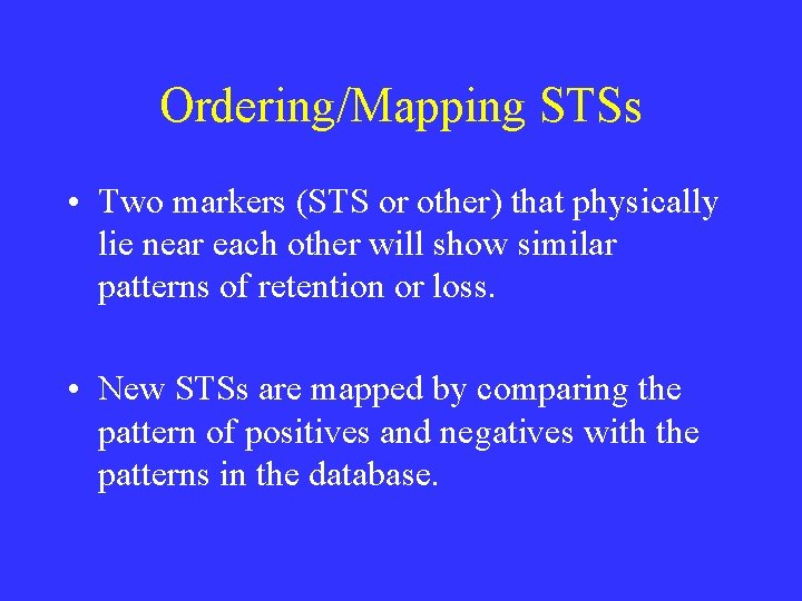 Ordering/Mapping STSs • Two markers (STS or other) that physically lie near each other