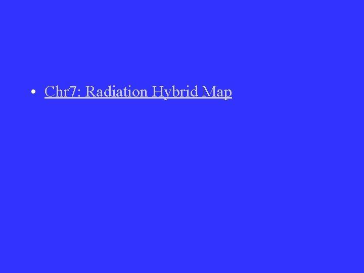 • Chr 7: Radiation Hybrid Map